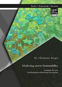 Marketing meets Sustainability. Leitfaden für eine Nachhaltigkeits-Marketing-Konzeption