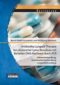 Antibiotika Langzeit-Therapie bei chronischer Lyme-Borreliose mit Borrelien DNA-Nachweis durch PCR: Intensivbehandlung, Kombinationsbehandlung, Langzeitbehandlung