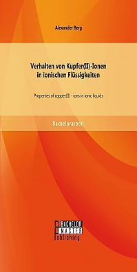 Verhalten von Kupfer(II)-Ionen in ionischen Flüssigkeiten: Properties of copper(II) - ions in ionic liquids