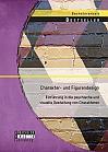 Charakter- und Figurendesign: Einführung in die psychische und visuelle Gestaltung von Charakteren