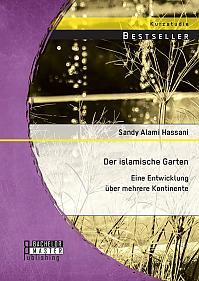 Der islamische Garten: Eine Entwicklung über mehrere Kontinente