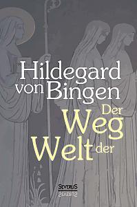 Der Weg der Welt: Visionen der Hildegard von Bingen