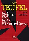 Der Teufel. Sein Mythos und seine Geschichte im Christentum