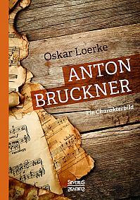 Anton Bruckner. Ein Charakterbild.