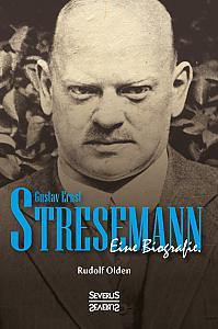 Gustav Ernst Stresemann. Eine Biographie.
