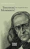 Theodor Mommsen. Eine biographische Skizze.