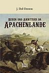 Reisen und Abenteuer im Apachenlande