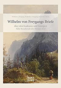Wilhelm von Freygangs Briefe über den Kaukasus und Georgien