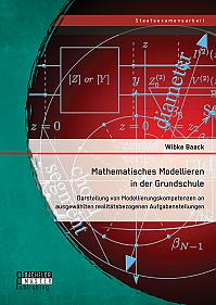 Mathematisches Modellieren in der Grundschule: Darstellung von Modellierungskompetenzen an ausgewählten realitätsbezogenen Aufgabenstellungen
