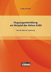 Flugzeugentwicklung am Beispiel des Airbus A380: Von der Idee zur Zulassung