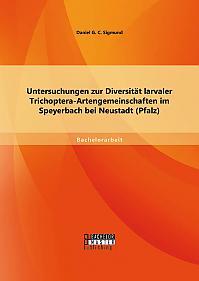 Untersuchungen zur Diversität larvaler Trichoptera-Artengemeinschaften im Speyerbach bei Neustadt (Pfalz)