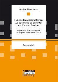 """Hybride Identität im Roman """"La otra mano de Lepanto"""" von Carmen Boullosa. Figurencharakterisierung der Protagonistin María la Bailaora"""