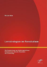 Lernstrategien im Fernstudium: Die Entwicklung von Selbstregulationskompetenzen und die Potentiale von e-Learning