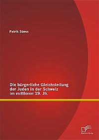 Die bürgerliche Gleichstellung der Juden in der Schweiz im mittleren 19. Jh.