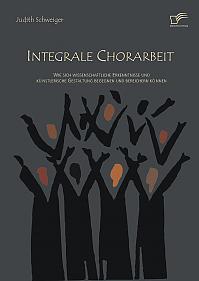 Integrale Chorarbeit: Wie sich wissenschaftliche Erkenntnisse und künstlerische Gestaltung begegnen und bereichern können