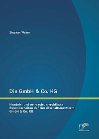 Die GmbH & Co. KG: Handels- und ertragsteuerrechtliche Besonderheiten der Gesellschaftsrechtform GmbH & Co. KG