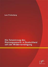 Die Entwicklung des Rüstungsexports in Deutschland seit der Wiedervereinigung