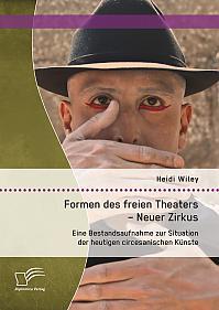 Formen des freien Theaters - Neuer Zirkus: Eine Bestandsaufnahme zur Situation der heutigen circesanischen Künste
