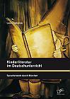 Kinderliteratur im Deutschunterricht: Spracherwerb durch Märchen