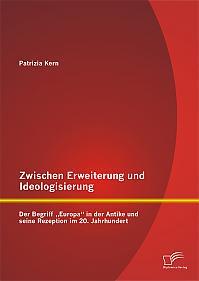 """Zwischen Erweiterung und Ideologisierung: Der Begriff """"Europa"""" in der Antike und seine Rezeption im 20. Jahrhundert"""