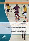 Aggressionen und Sportspiele: Mit kleinen Sportspielen den Umgang mit Aggressivität lernen