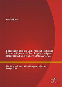 Selbstpsychologie und Intersubjektivität in der zeitgenössischen Psychoanalyse: Heinz Kohut und Robert Stolorow et al.