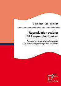 Reproduktion sozialer Bildungsungleichheiten: Determinanten einer Ablehnung der Grundschulempfehlung durch die Eltern