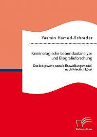 Kriminologische Lebenslaufanalyse und Biografieforschung: Das bio-psycho-soziale Entwicklungsmodell nach Friedrich Lösel