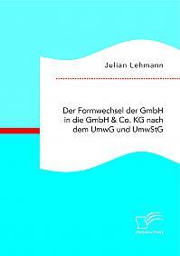 Der Formwechsel der GmbH in die GmbH & Co. KG nach dem UmwG und UmwStG