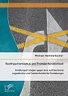 Rechtsextremismus und Fremdenfeindlichkeit: Handlungsstrategien gegen eine rechtsextreme Jugendkultur und fremdenfeindliche Einstellungen
