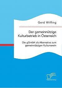 Der gemeinnützige Kulturbetrieb in Österreich: Die gGmbH als Alternative zum gemeinnützigen Kulturverein