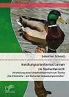 """Handlungsorientiertes Lernen im Sachunterricht: Vorstellung einer Unterrichtseinheit zum Thema """"Die Stockente – ein tierischer Anpassungskünstler"""""""