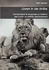 Löwen in der Antike: Archäologische Zeugnisse zur Existenz des Löwen im antiken Griechenland