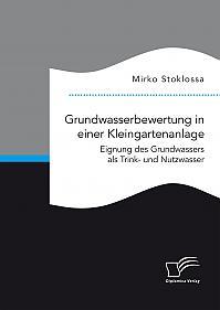 Grundwasserbewertung in einer Kleingartenanlage. Eignung des Grundwassers als Trink- und Nutzwasser