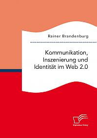 Kommunikation, Inszenierung und Identität im Web 2.0