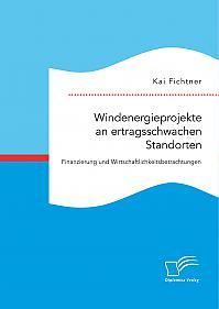 Windenergieprojekte an ertragsschwachen Standorten. Finanzierung und Wirtschaftlichkeitsbetrachtungen
