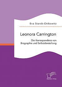 Leonora Carrington. Die Korrespondenz von Biographie und Selbstdarstellung