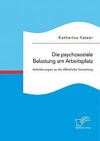 Die psychosoziale Belastung am Arbeitsplatz. Anforderungen an die öffentliche Verwaltung