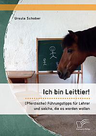 Ich bin Leittier! (Pferdische) Führungstipps für Lehrer und solche, die es werden wollen