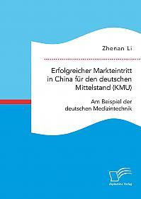 Erfolgreicher Markteintritt in China für den deutschen Mittelstand (KMU). Am Beispiel der deutschen Medizintechnik