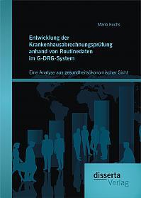 Entwicklung der Krankenhausabrechnungsprüfung anhand von Routinedaten im G-DRG-System: Eine Analyse aus gesundheitsökonomischer Sicht