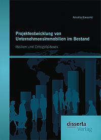 Projektentwicklung von Unternehmensimmobilien im Bestand: Risiken und Erfolgsfaktoren
