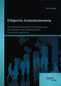 Erfolgreiche Auslandsentsendung: Wiedereingliederung und Karriereplanung als Schlüssel eines professionellen Personalmanagements
