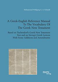 A Greek-English Reference Manual To The Vocabulary Of The Greek New Testament. Based on Tischendorf's Greek New Testament Text and on Strong's Greek Lexicon With Some Additions and Amendments