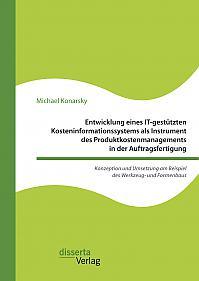 Entwicklung eines IT-gestützten Kosteninformationssystems als Instrument des Produktkostenmanagements in der Auftragsfertigung. Konzeption und Umsetzung am Beispiel des Werkzeug- und Formenbaus