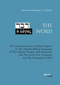 THE WORD. The Lexical Inventory of Holy Scripture In The Original Biblical Languages Of The Hebrew Tanakh (Old Testament) And The Greek New Testament And The Septuaginta (LXX)