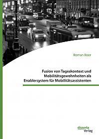 Fusion von Tageskontext und Mobilitätsgewohnheiten als Enablersystem für Mobilitätsassistenten