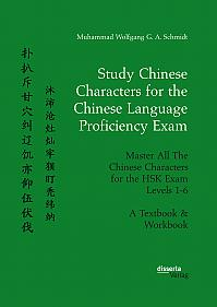 Study Chinese Characters for the Chinese Language Proficiency Exam. Master All The Chinese Characters for the HSK Exam Levels 1-6. A Textbook & Workbook