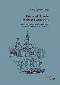 Eine interkulturelle literarische Landschaft: Die Repräsentationen des Fremden in der ungarndeutschen Gegenwartsliteratur
