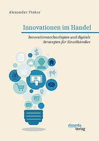 Innovationen im Handel. Innovationstechnologien und digitale Strategien für Einzelhändler